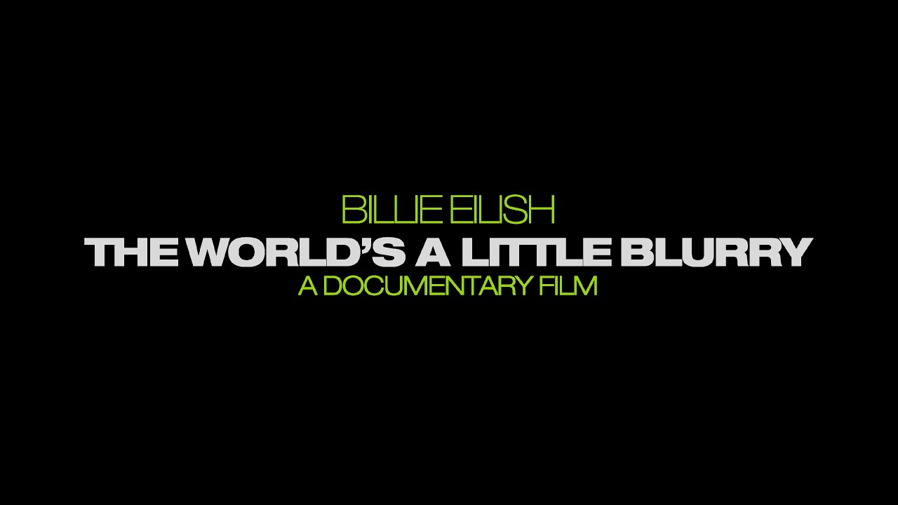 Billie Eilish: The World's A Little Blurry – A Documentary Film