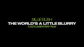 Billie Eilish: The World's A Little Blurry - A Documentary Film