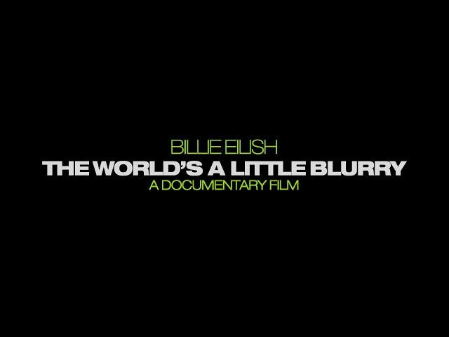 Billie Eilish: The World's A Little Blurry – A Documentary Film