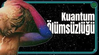 Sen Ölümsüzsün! - Kuantum Ölümsüzlüğü
