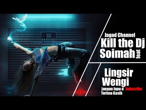 Kill the DJ feat Soimah - Lingsir Wengi