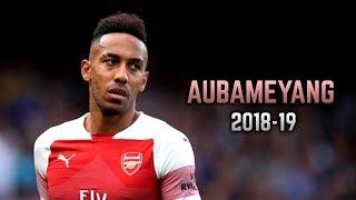 Pierre-Emerick Aubameyang 2018-19 | Goals & Dribbling Skills