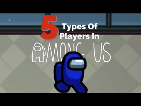 5 Types Of Players In Among Us Youtube