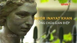 Hồ Sơ Mật - Noor Inayat Khan - Công Chúa Gián Điệp - Phần 1/2