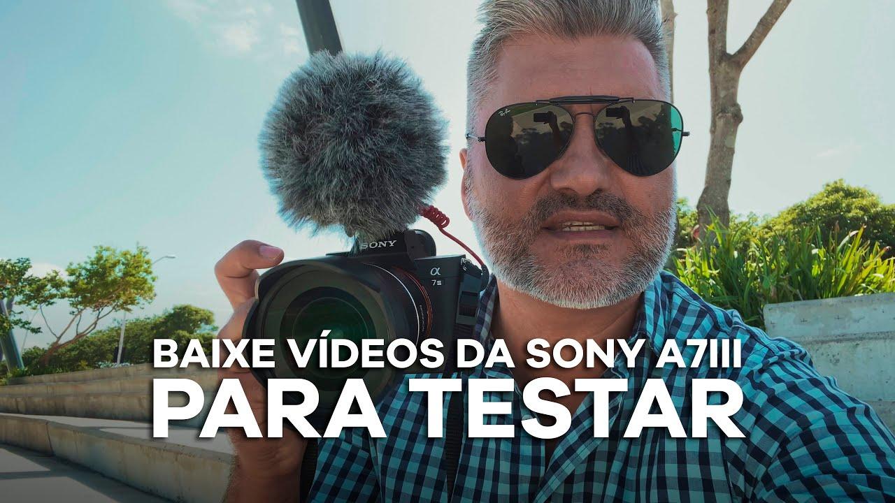 BAIXE VÍDEOS DA SONY A7III P/ TESTAR