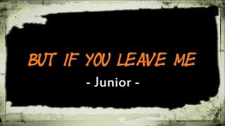 But If You Leave Me - Junior (KARAOKE VERSION)
