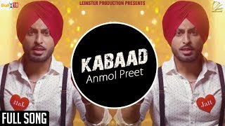 Kabaad (Full Song) | Anmol Preet | New Punjabi Songs 2018 | Leinster Productions