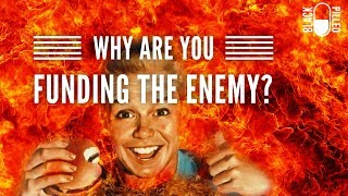 Why are You Funding the Enemy? [2018]
