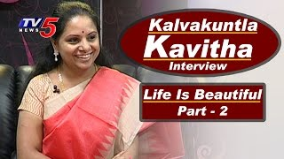 Kalvakuntla Kavitha Interview | TRS MP Kavitha Birthday Special | Life Is Beautiful - 2 | TV5 News