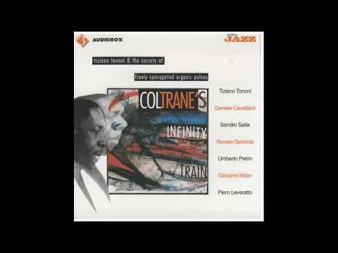 Coltrane's infinity train - Tiziano Tononi & The Society Of Freely Syncopated Organic Pulses