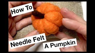 How to Needle Felt a Pumpkin