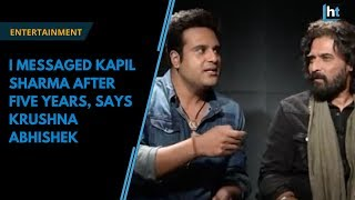 I messaged Kapil Sharma after five years, says Krushna Abhishek