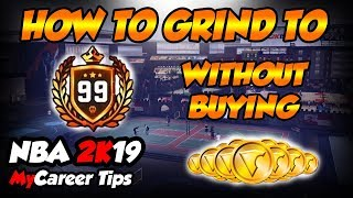 How To Grind To 99 Overall Without Spending Money On VC! - NBA 2k19 MyCareer Tips
