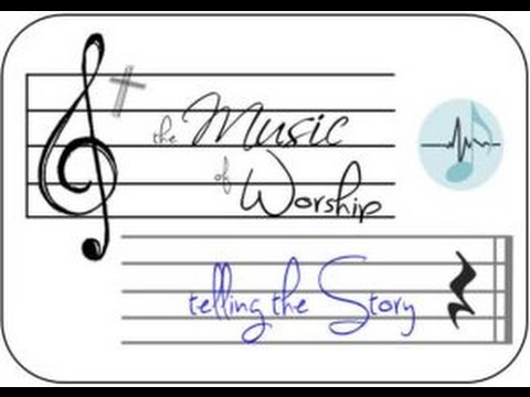 The Music of Worship - Telling the Story 7.3.16
