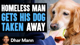 Homeless Man Gets His DOG TAKEN Away, What Happens Next Is Shocking | Dhar Mann