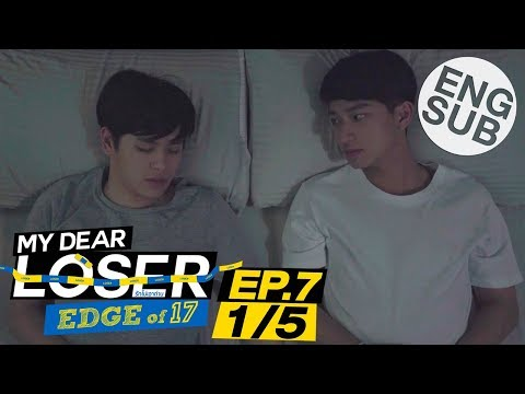 [Eng Sub] My Dear Loser รักไม่เอาถ่าน   ตอน Edge of 17   EP.7 [1/5]