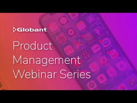 Globant Product Management Webinar: Making the Most of User Interviews