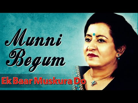 Munni Begum - Ek Baar Muskura Do