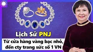 PNJ - Từ Cửa Hàng Vàng Bạc Cấp Quận, Đến Nhà Bán Lẻ Trang Sức Số 1 Châu Á
