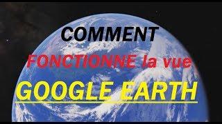 COMMENT FONCTIONNE LA VUE DE GOOGLE EARTH ??
