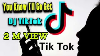 You Know I'll Go Get (Remix Versi TikTok) Full Mp3