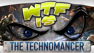 WTF Is... - The Technomancer ?