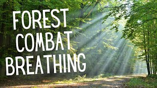 Combat breathing *in the forest to relax*