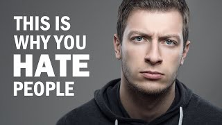 7 Reasons Why You Hate People