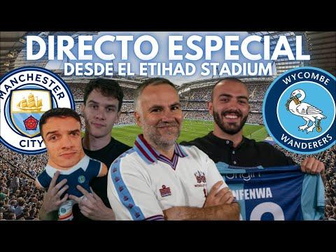 🔴 DIRECTO ESPECIAL DESDE EL ETIHAD: MAN CITY-WYCOMBE