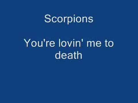 Scorpions .- You're lovin' me to death