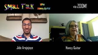 "SMALL TALK with Nancy Guitar! Season 5 Episode 6:  ""Jide Arojojoye"""