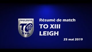 Résumé TO XIII v Leigh - Round 15 Championship - 25.05.2019
