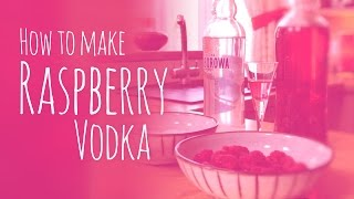 How To Make Raspberry Vodka