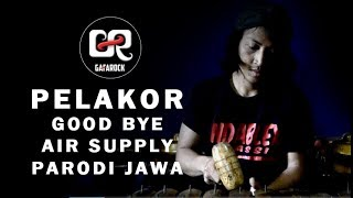 PELAKOR - Good Bye Air Supply - Parodi Jawa