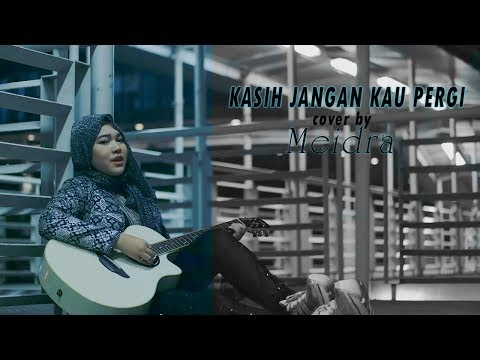 Kasih Jangan Kau Pergi (bunga band) - cover by : Meidra 【Cover Music Video】