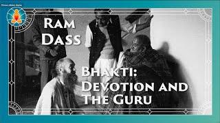 Bhakti: Devotion and the Guru   Ram Dass Full Lecture