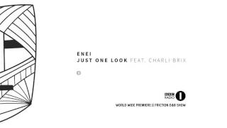 Enei - Just One Look ft. Charli Brix [Worldwide Premiere | BBC Radio 1 | Friction D&B Show]