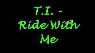T.I. - Ride wit me