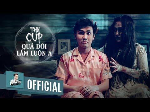 HUỲNH LẬP || THE CUP - QUÁ ĐÓI LẮM LUÔN Á | OFFICIAL 4K