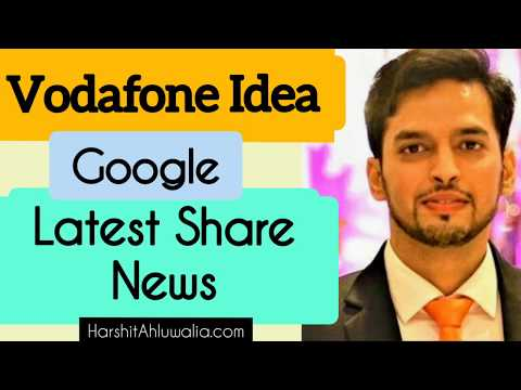 Vodafone Idea share latest news | Google buy stakes | should you Buy
