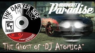 Burnout Paradise: The Ghost Of DJ Atomica - THE DARKER SIDE OF THE DISC