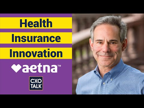 Health Insurance: Changing Healthcare With Aetna (CXOTalk #317)