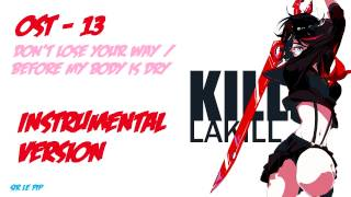 Repeat youtube video Kill la Kill - OST 13 - [INSTRUMENTAL] - Don't Lose Your Way / Before My Body is Dry