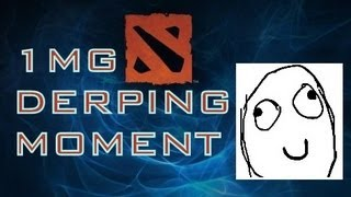 when 1mg derping around in dota 2