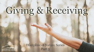 'Giving & Receiving' - Discipline of Nature Series Part 3 by Srinivas Arka