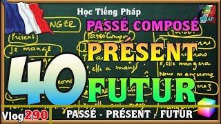 Học Tiếng Pháp # 40 : Chia động từ PASSÉ - PRÉSENT - FUTUR - vlog 290