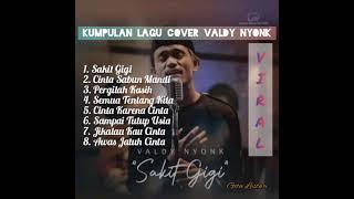 VIRAL!!! VALDY NYONK (SAKIT GIGI) COVER LAGU FULL ALBUM