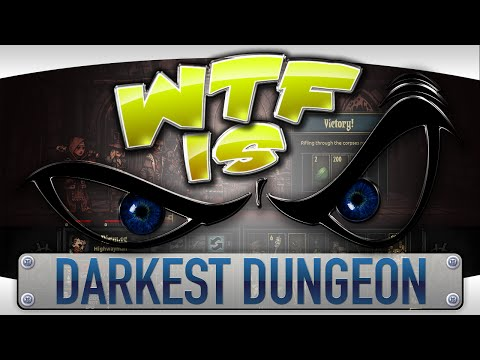 ► WTF Is... - Darkest Dungeon ?
