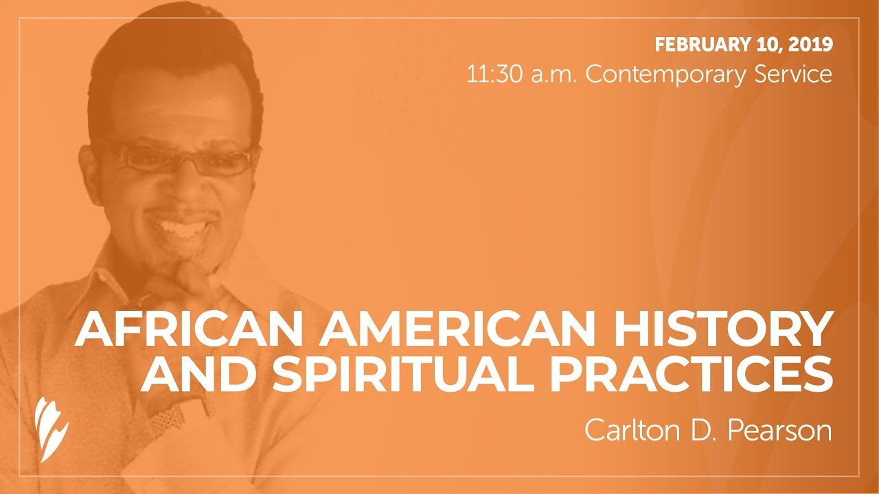 'AFRICAN AMERICAN HISTORY AND SPIRITUAL PRACTICES' - A sermon by Carlton D. Pearson