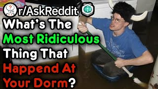 The Craziest Things You Witnessed In Your Dorm?! (College Stories r/AskReddit)